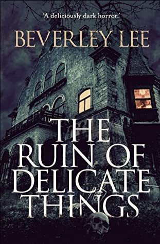 The Ruin of Delicate Things by Beverley Lee