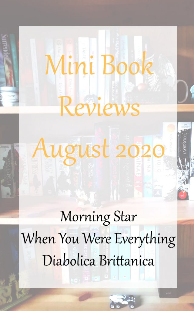 mini review banner - August 2020. Books read: Morning Star, When You Were Everything, Diabolica Britannica